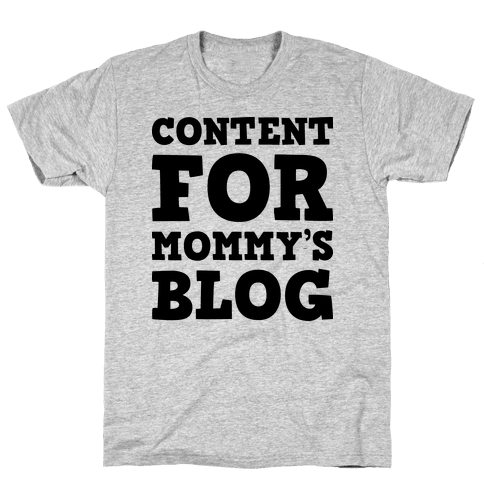 Content For Mommy's Blog Mens T-Shirt
