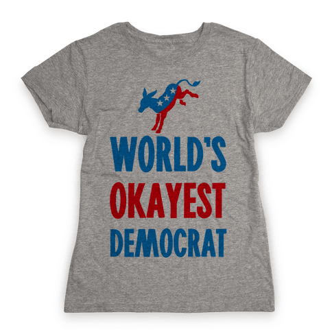 World's Okayest Democrat Womens T-Shirt