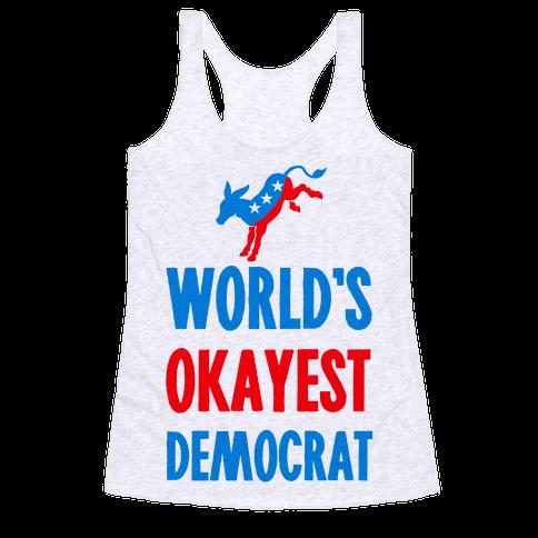 World's Okayest Democrat Racerback Tank Top