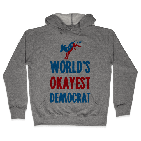 World's Okayest Democrat Hooded Sweatshirt
