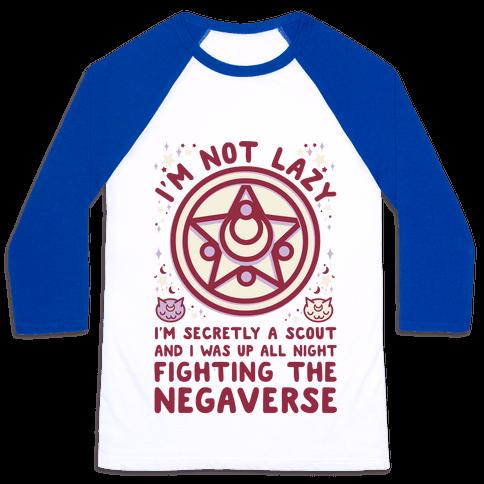 I'm Not Lazy I'm Secretly a Scout and I Was Up All Night Fighting the Negaverse Baseball Tee