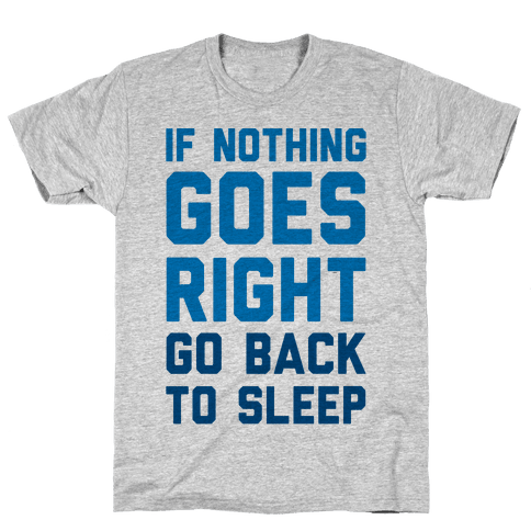 If Nothing Goes Right Go Back To Sleep Mens T-Shirt