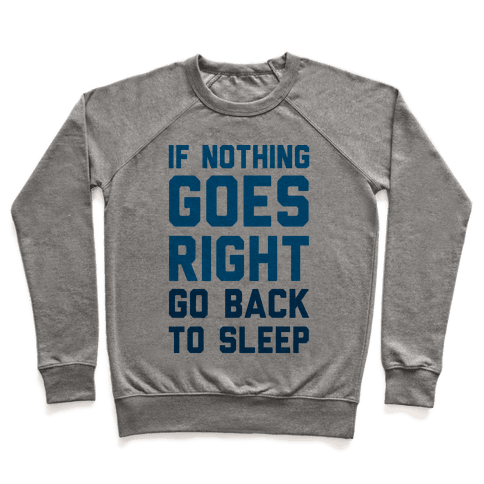If Nothing Goes Right Go Back To Sleep Pullover