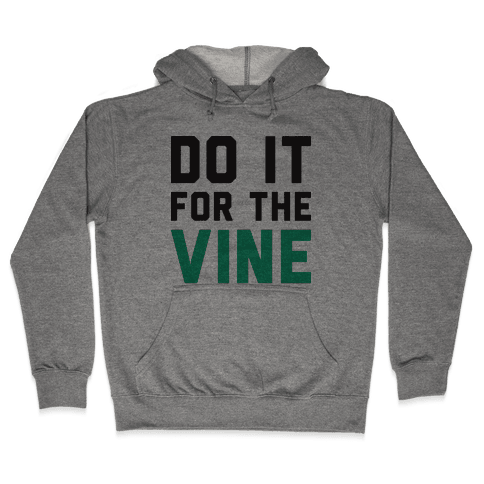 Do It For The Vine Hooded Sweatshirt
