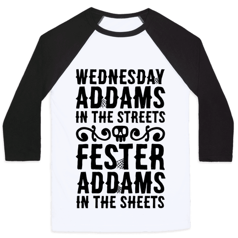 Wednesday Addams In The Streets Fester Addams In The Sheets Baseball Tee