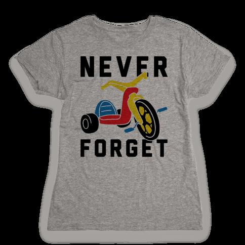 Never Forget Big Wheel Womens T-Shirt