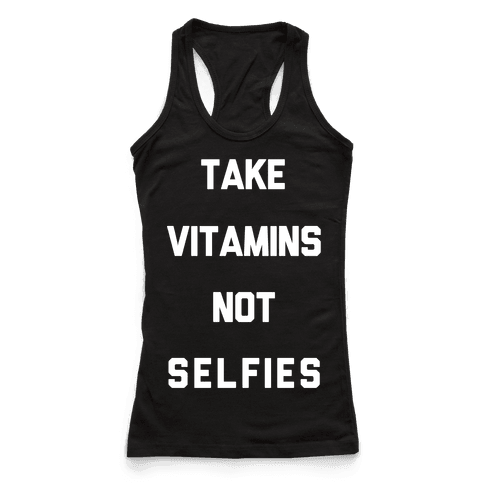 Take Vitamins Not Selfies