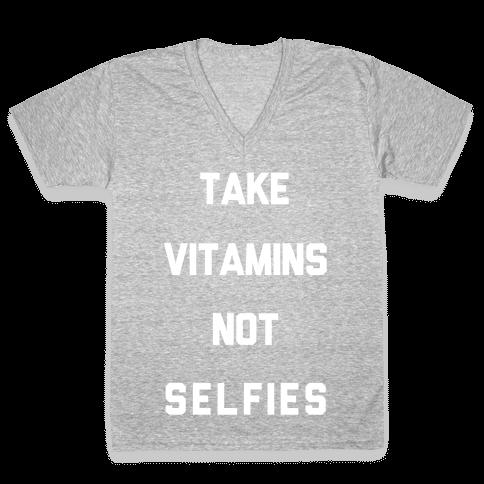 Take Vitamins Not Selfies V-Neck Tee Shirt
