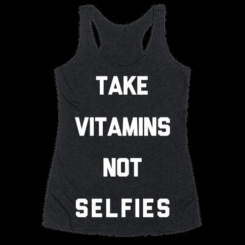 Take Vitamins Not Selfies Racerback Tank Top