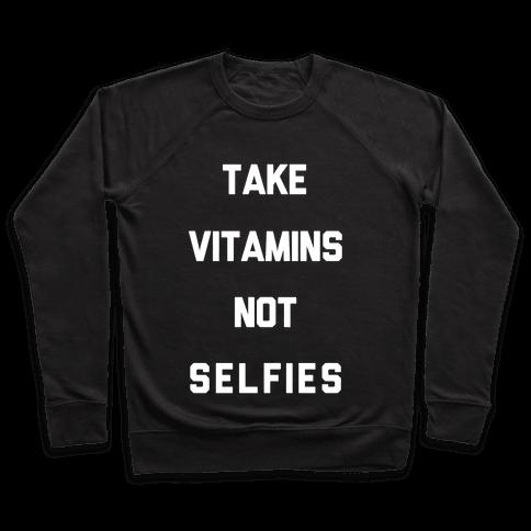 Take Vitamins Not Selfies Pullover