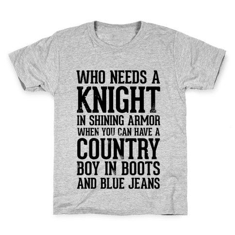 Who Needs a Knight in Shining Armor When You Can Have a Country Boy in Boots and Blue Jeans Kids T-Shirt