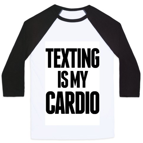 Texting is My Cardio Baseball Tee