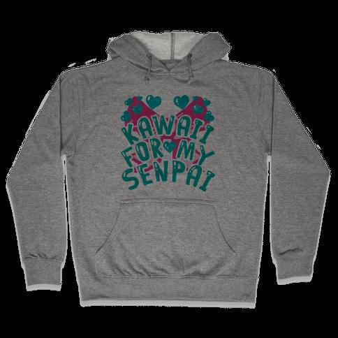 Kawaii For My Senpai Hooded Sweatshirt