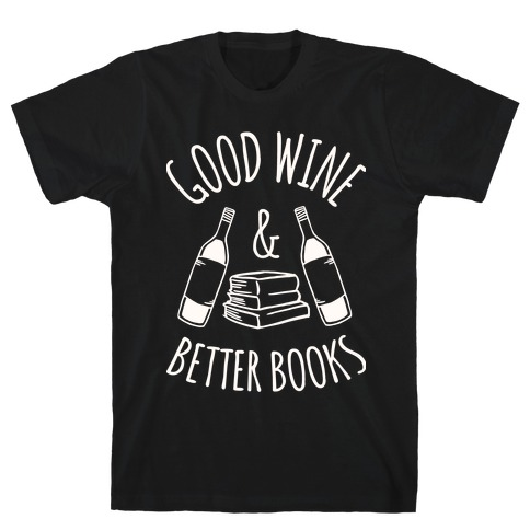 Good Wine & Better Books T-Shirt