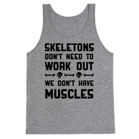 Skeletons Don't Need To Work Out Tank Top