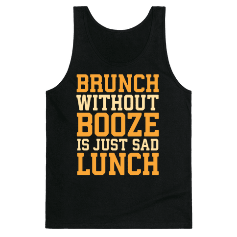 Brunch Without Booze Is Just Sad Lunch Tank Top