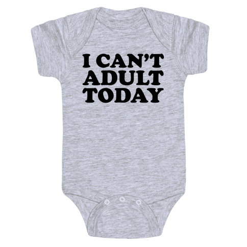 I Can't Adult Today Baby Onesy