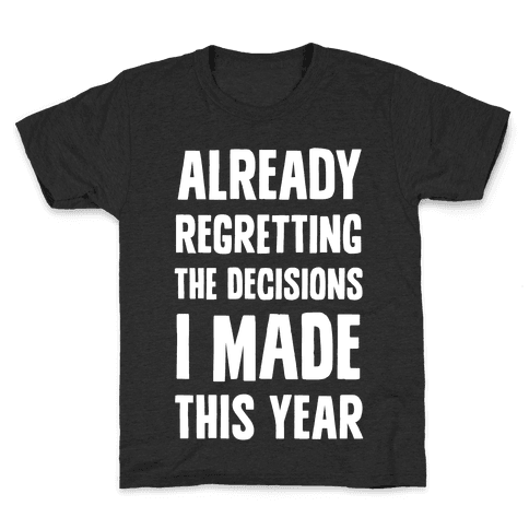 Already Regretting The Decisions I Made This Year Kids T-Shirt
