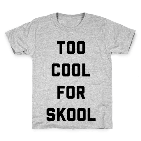 Too Cool for School Kids T-Shirt