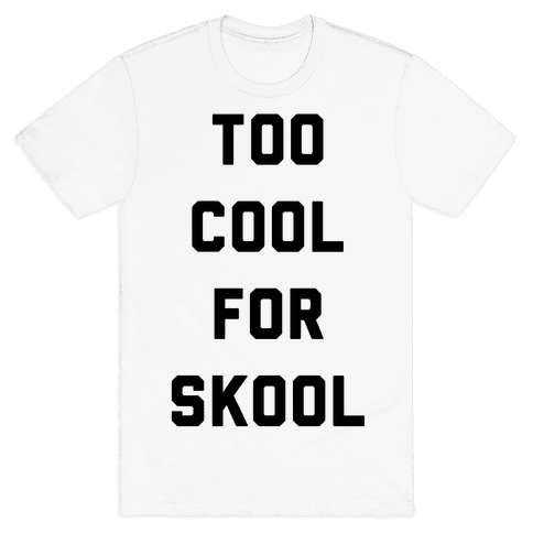 Too Cool for School Mens T-Shirt
