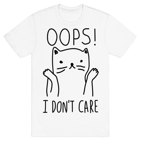 Oops I Dont Care Cat T Shirt Lookhuman