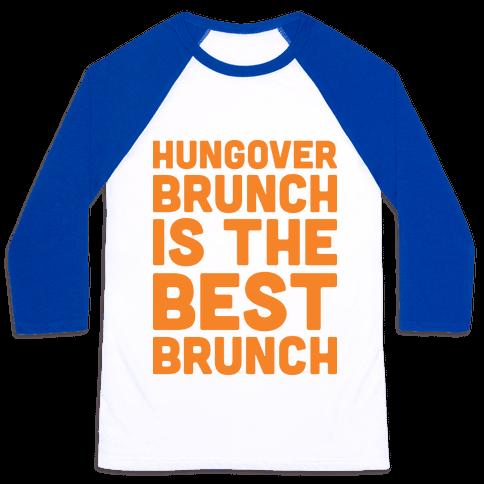 Hungover Brunch Is The Best Brunch Baseball Tee