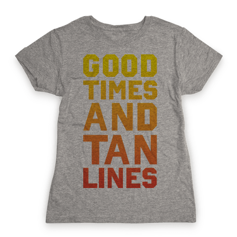 Good Times and Tan Lines Womens T-Shirt