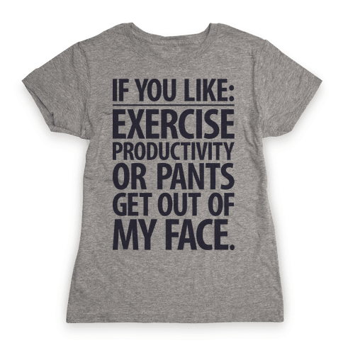 If You Like Exercise, Productivity Or Pants Get Out Of My Face Womens T-Shirt