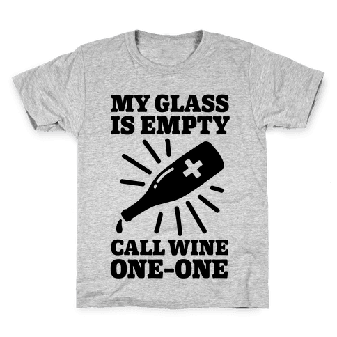 My Glass Is Empty, Call Wine One-One Kids T-Shirt