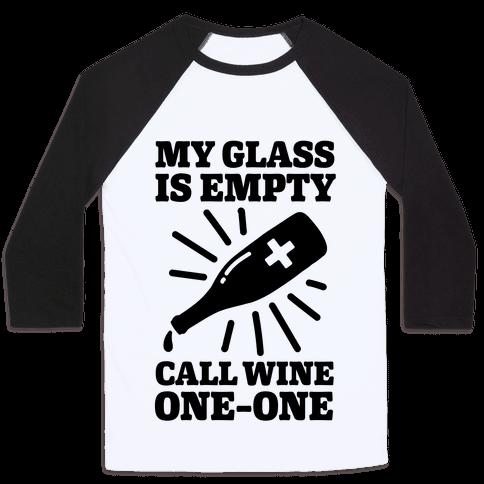 My Glass Is Empty, Call Wine One-One Baseball Tee
