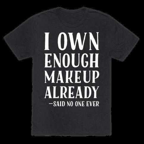 I Own Enough Makeup Already Said No One Ever