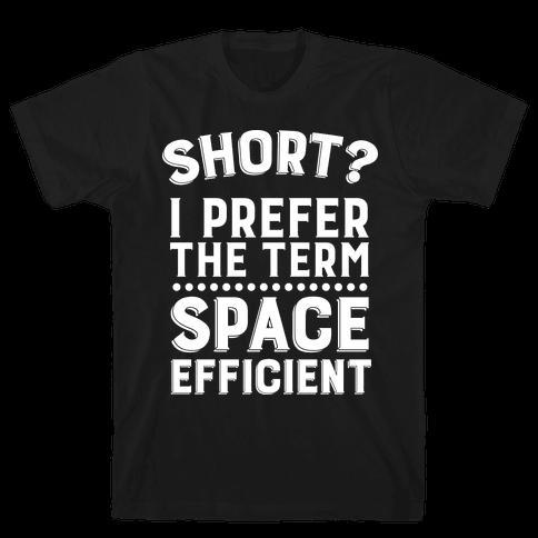 Short? I Prefer the Term Space Efficient Mens T-Shirt