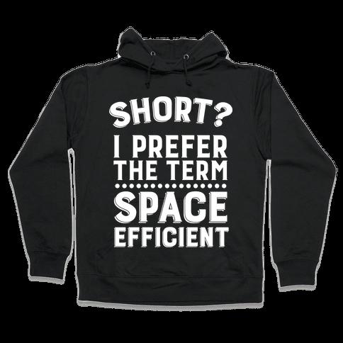 Short? I Prefer the Term Space Efficient Hooded Sweatshirt