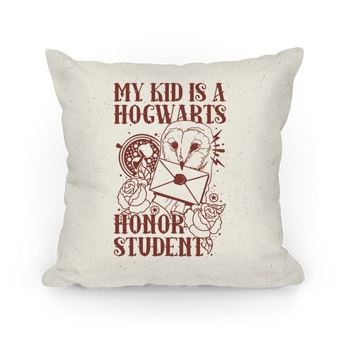 My Kid Is A Hogwarts Honor Student Pillow