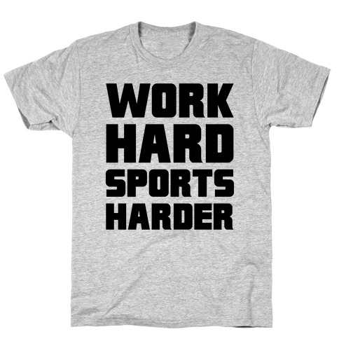 Work Hard, Sports Harder T-Shirt