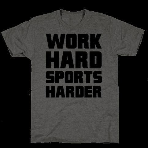Work Hard, Sports Harder Mens T-Shirt