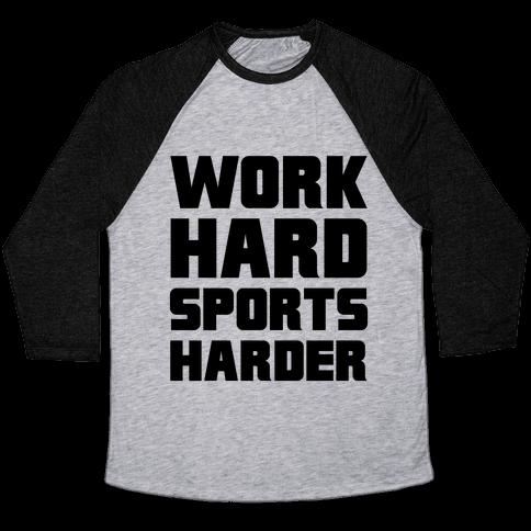 Work Hard, Sports Harder Baseball Tee