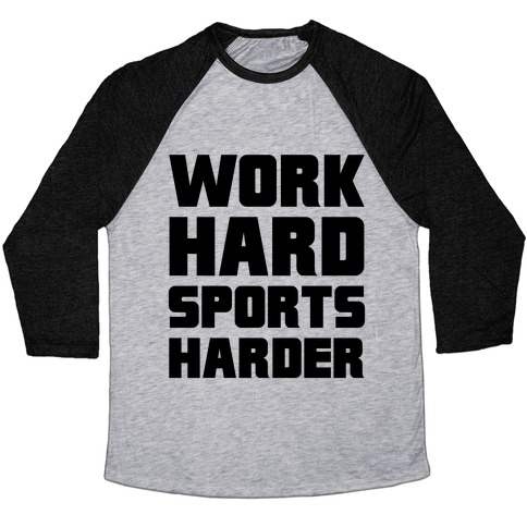 Work Hard, Sports Harder Baseball Tee