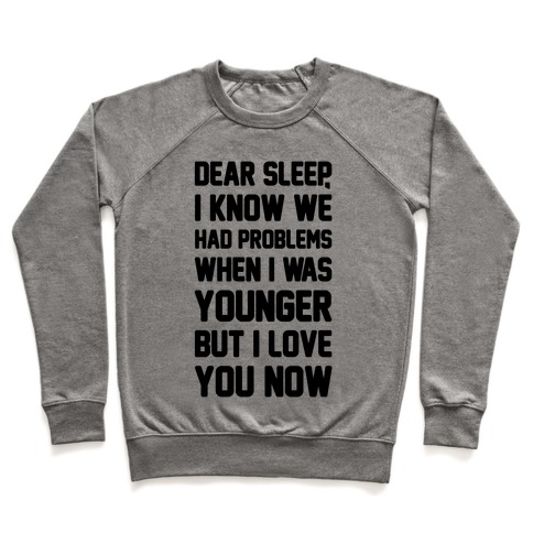Dear Sleep I Know We Had Problems When I Was Younger Pullover