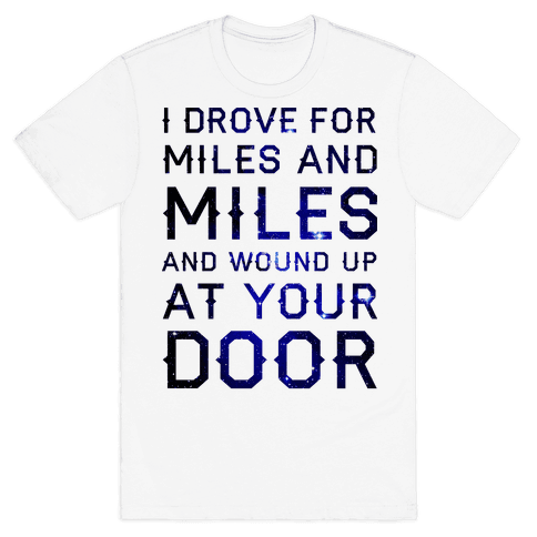 I Drove For Miles And Miles Mens T-Shirt