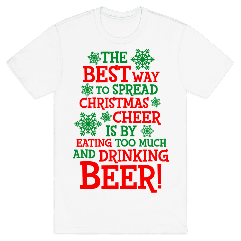 The Best Way To Spread Christmas Cheer Mens T-Shirt