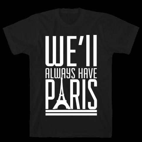 We'll Always Have Paris Mens T-Shirt