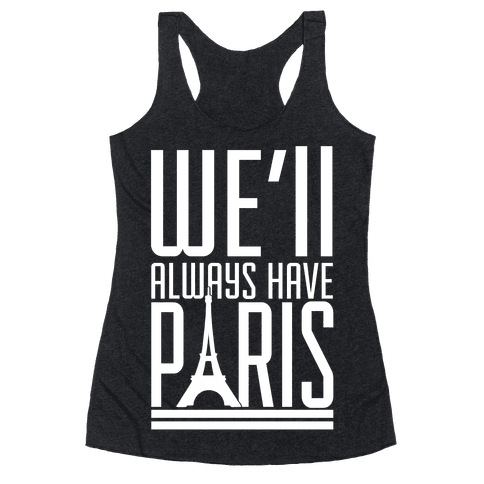 We'll Always Have Paris Racerback Tank Top