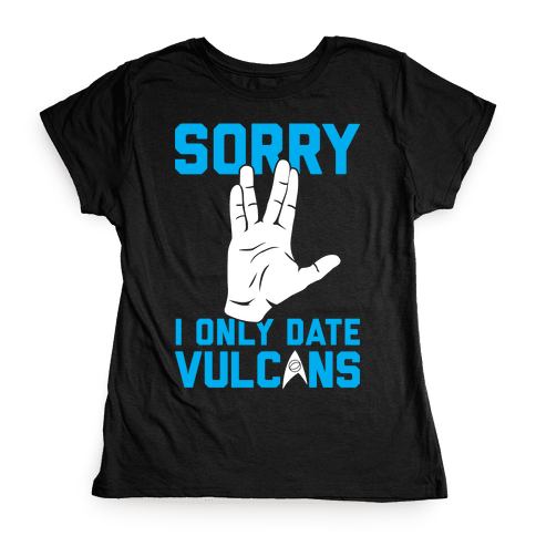 Sorry I Only Date Vulcans Womens T-Shirt