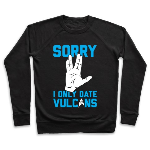 Sorry I Only Date Vulcans Pullover