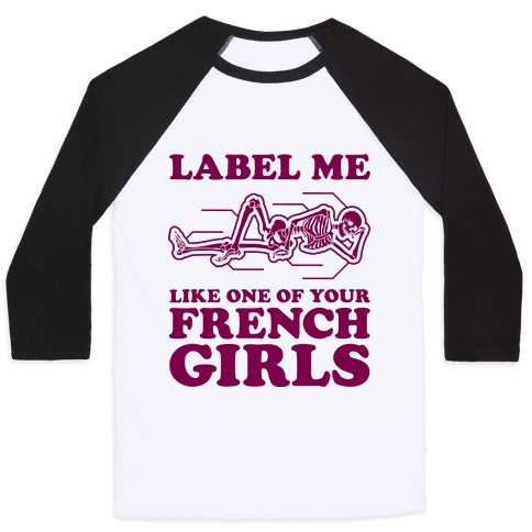 Label Me Like One Of Your French Girls Baseball Tee