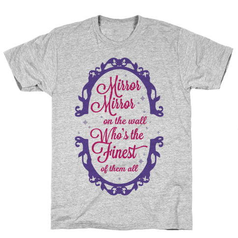 Mirror Mirror On The Wall Who's The Finest Of Them All Mens T-Shirt