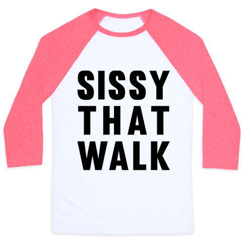 Sissy That Walk Baseball Tee