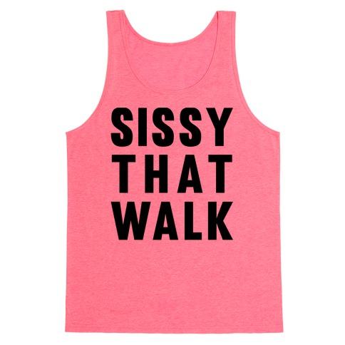 Sissy That Walk Tank Top