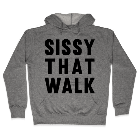 Sissy That Walk Hooded Sweatshirt